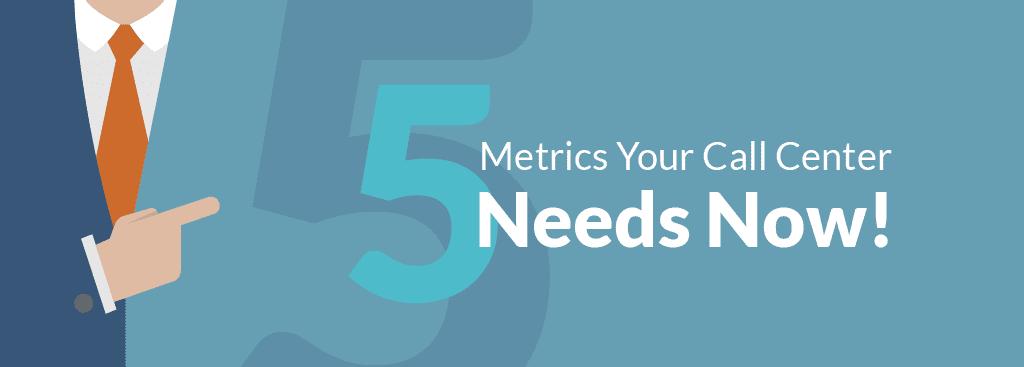 5 Metrics Your Call Center Needs Now!